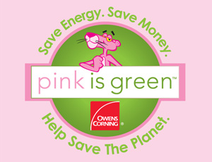 Pink is the NEW Green by Owens Corning when in it comes to insulation